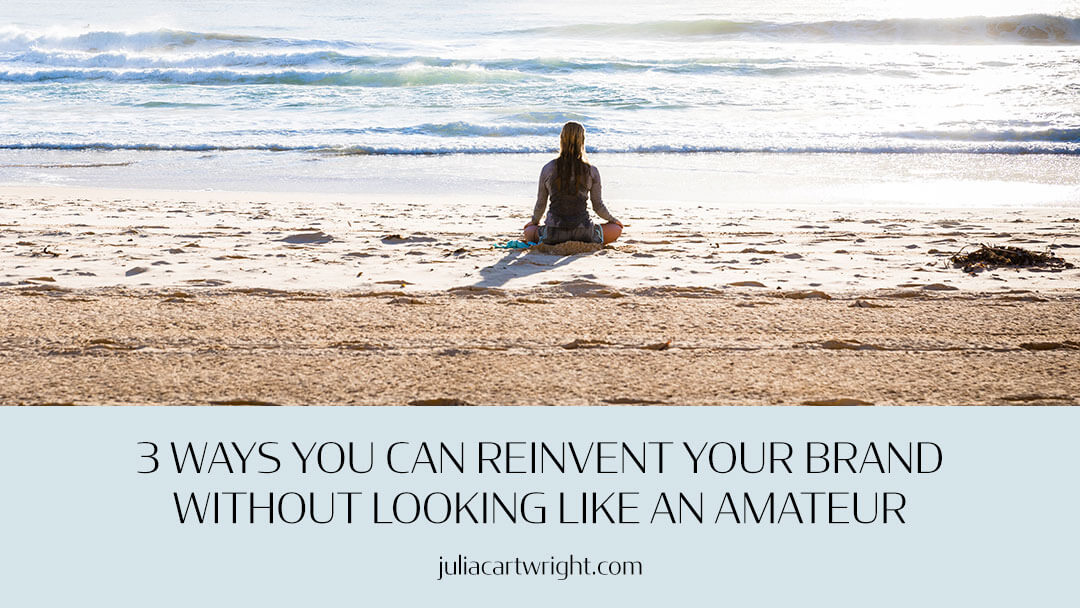"""""""3 ways you can reinvent your brand without looking like an amateur""""?"""